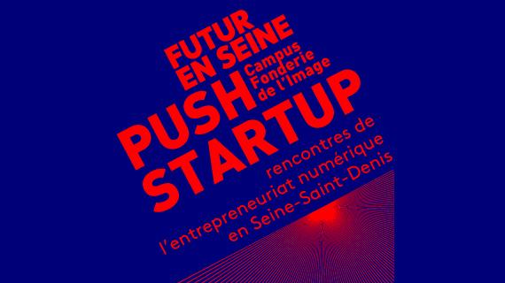 Push Startup rencontres de l'entrepreneuriat numérique en Seine-Saint-Denis